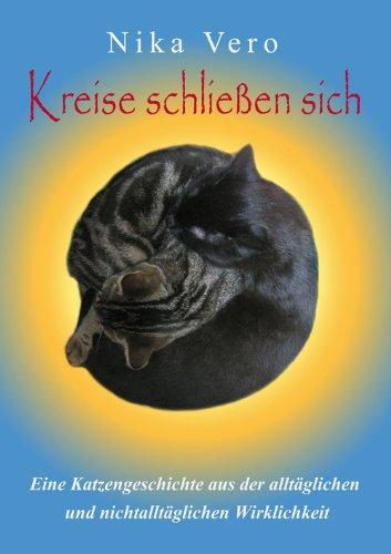 Kreise schließen sich: Eine Katzengeschichte aus der alltäglichen und nichtalltäglichen Wirklichkeit