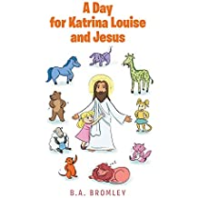 A Day for Katrina Louise and Jesus (English Edition)