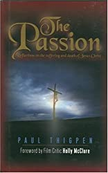 The Passion: 40 Reflections on the Death and Resurrection of Jesus by Paul Thigpen (2004-02-25)