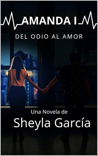Amanda I: Del odio al Amor por Sheyla Garcia