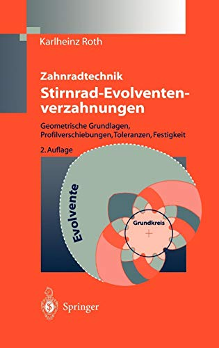 Zahnradtechnik Stirnrad- Evolventenverzahnungen: Geometrische Grundlagen, Profilverschiebungen, Toleranzen, Festigkeit