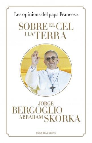 Portada del libro Sobre el cel i la terra: Les opinions del papa Francesc (ACTUALITAT)
