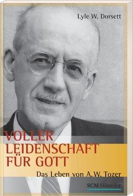 Voller Leidenschaft für Gott: Das Leben von A.W. Tozer