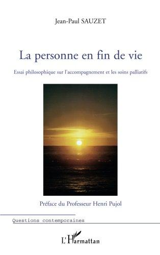 La personne en fin de vie : Essai philosophique que l'accompagnement et les soins palliatifs
