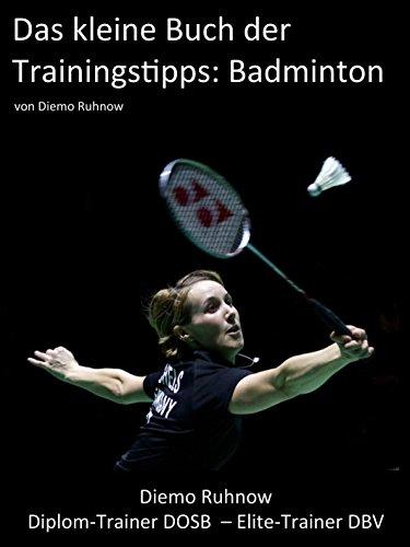 Das kleine Buch der Trainingstipps: Badminton (German Edition) por Diemo Ruhnow