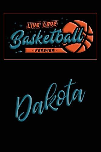 Live Love Basketball Forever Dakota: Lined Journal |College Ruled Notebook | Composition Book | Diary Dakota Basketball
