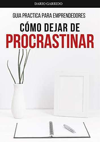 Cómo dejar de Procrastinar: Guía Práctica para Emprendedores eBook ...