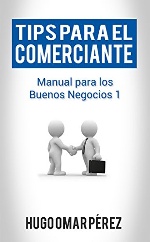 Tips para el Comerciante (Manual Para los Buenos Negocios nº 1) por Augusto Perez Ferrero