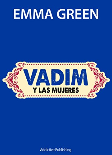 Vadim y las mujeres (Tú y yo, que manera de quererte) (Spanish Edition)