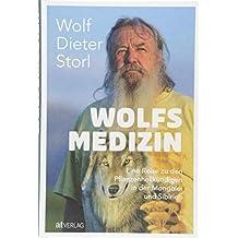 Wolfsmedizin: Eine Reise zu den Pflanzenheilkundigen in der Mongolei und Sibirien