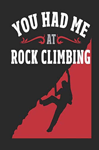 You Had Me At Rock Climbing: Funny Blank Lined Journal Notebook, 120 Pages, Soft Matte Cover, 6 x 9 -