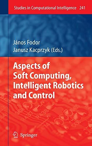 Aspects of Soft Computing, Intelligent Robotics and Control (Studies in Computational Intelligence, Band 241)