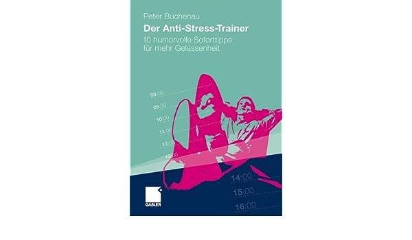 Der Anti-Stress-Trainer: 10 humorvolle Soforttipps für mehr Gelassenheit (German Edition)