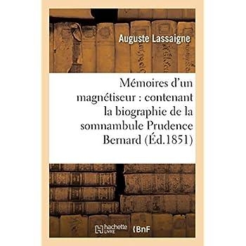 Mémoires d'un magnétiseur : contenant la biographie de la somnambule Prudence Bernard (Éd.1851)