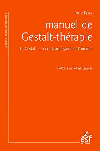 Manuel de Gestalt-thérapie: La Gestalt : un nouveau regard sur l'homme (L'art de la psychothérapie) par PERLS Fritz