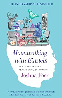 Moonwalking with Einstein: The Art and Science of Remembering Everything (English Edition) van [Foer, Joshua]