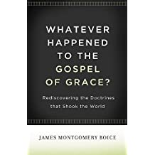 Whatever Happened to The Gospel of Grace?: Rediscovering the Doctrines That Shook the World (English Edition)