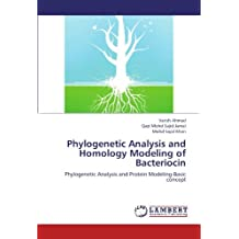 Phylogenetic Analysis and Homology Modeling of Bacteriocin: Phylogenetic Analysis and Protein Modeling-Basic concept by Varish Ahmad (2012-06-27)