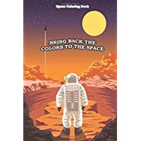 Bring back the colors to the space: fantastic outer space coloring activty book for kids toddlers and teens Ships solar system astronomy aliens  for All ages