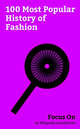 Focus On: 100 Most Popular History of Fashion: Steampunk, Jeans, Trousers, Black Tie, Haute Couture, Goth Subculture, Sari, Pantyhose, Cheongsam, Suit (clothing), etc. (English Edition) (Tie Black Couture)