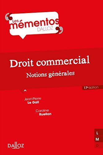 Droit commercial. Notions générales - 17e éd. par Jean-Pierre Le Gall