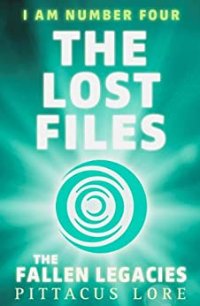 I Am Number Four: The Lost Files: The Fallen Legacies (Lorien Legacies: The Lost Files Book 3) by [Lore, Pittacus]