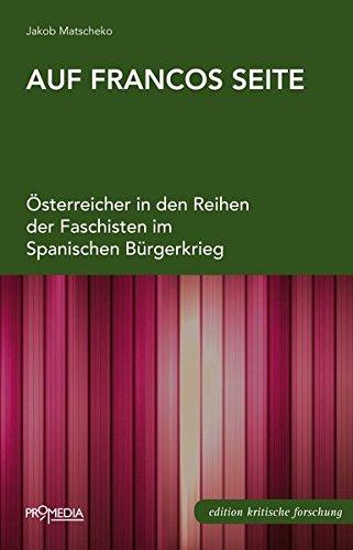 Auf Francos Seite: Österreicher in den Reihen der Faschisten im Spanischen Bürgerkrieg (Edition Kritische Forschung)