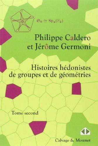 Histoires hdonistes de groupes et de gomtries, Tome 2 de Philippe Caldero (12 mars 2015) Broch