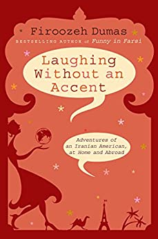 Laughing Without an Accent: Adventures of an Iranian American, at Home and Abroad par [Dumas, Firoozeh]