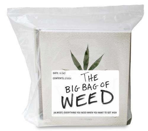The Big Bag of Weed: (Almost) Everything You Need When You Want to Get High