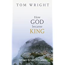 How God Became King - Getting to the heart of the Gospels