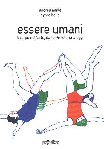 Essere umani. Il corpo nell'arte, dalla preistoria a oggi. Ediz. a colori (Pippo. Piccola pinacoteca portatile) por Andrea Nante