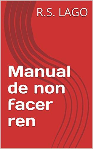 Manual de non facer ren (Galician Edition) por R.S. LAGO