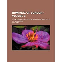 [ ROMANCE OF LONDON (VOLUME 3); STRANGE STORIES, SCENES AND REMARKABLE PERSONS OF THE GREAT TOWN ] Romance of London (Volume 3); Strange Stories, Scenes and Remarkable Persons of the Great Town By Timbs, John ( Author ) Jan-2012 [ Paperback ]