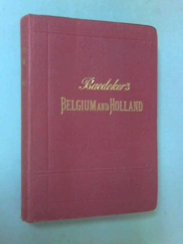 Baedekers Belgium and Holland Including the Grand-Duchy of Luxembourg