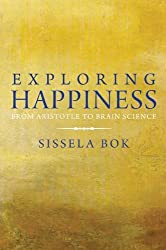 Exploring Happiness: From Aristotle to Brain Science by Sissela Bok (2010-08-03)