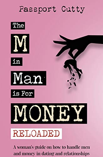 The M in Man Is For Money: Reloaded: A Woman's Guide on How to Handle Men and Money in Dating and Relationships. (English Edition)
