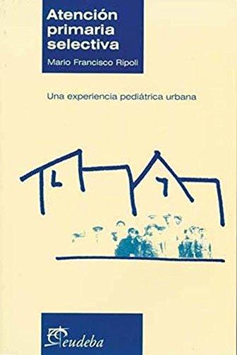 Atencion Primaria Selectiva Una Experiencia Pedi por Mario Francisco Ripoli