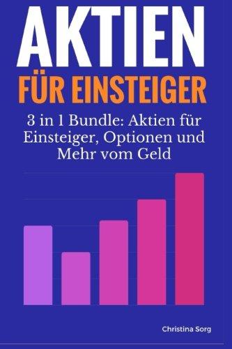 Aktien für Einsteiger: 3in1 Geld verdienen an der Börse Bundle (Geld und Finanzen für Einsteiger, Aktien für Anfänger, Börse für Anfänger, Geld und ... Minimalismus) (Aktien für Anfänger Saga)
