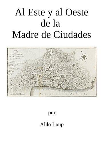 Al Este y al Oeste de la Madre de Ciudades por Aldo Loup
