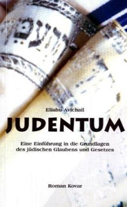 Judentum: Eine Einführung in die Grundlagen des jüdischen Glaubens und Gesetzes