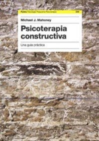 Psicoterapia Constructiva/Constructive Psychotherapy: Una guia practica/Theory and Practice par Michael J. Mahoney