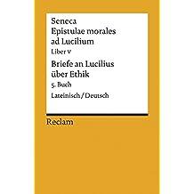 Epistulae morales ad Lucilium. Liber V /Briefe an Lucilius über Ethik. 5. Buch: Lat. /Dt. (Reclams Universal-Bibliothek)