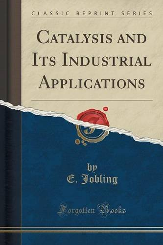 Catalysis and Its Industrial Applications (Classic Reprint)