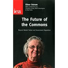 The Future of the Commons: Beyond Market Failure and Government Regulations