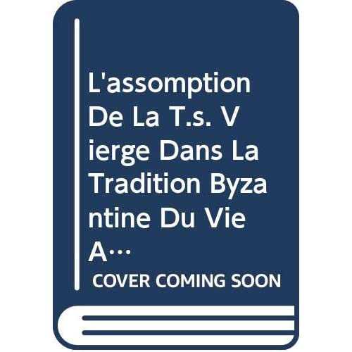 L'assomption De La T.s. Vierge Dans La Tradition Byzantine Du Vie Au Xe Siecle: Etudes Et Documents