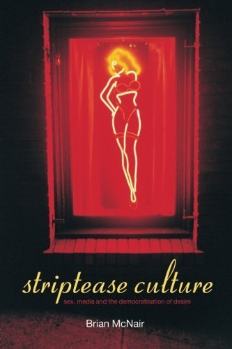 Striptease Culture: Sex, Media and the Democratisation of Desire by Brian McNair (2002-03-31)