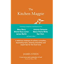 The Kitchen Magpie: A delicious melange of culinary curiosities, fascinating facts, amazing anecdotes and expert tips for the food-lover