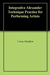 Integrative Alexander Technique Practice for Performing Artists (English Edition)