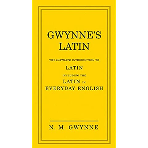 Gwynne's Latin: The Ultimate Introduction to Latin Including the Latin in Everyday English